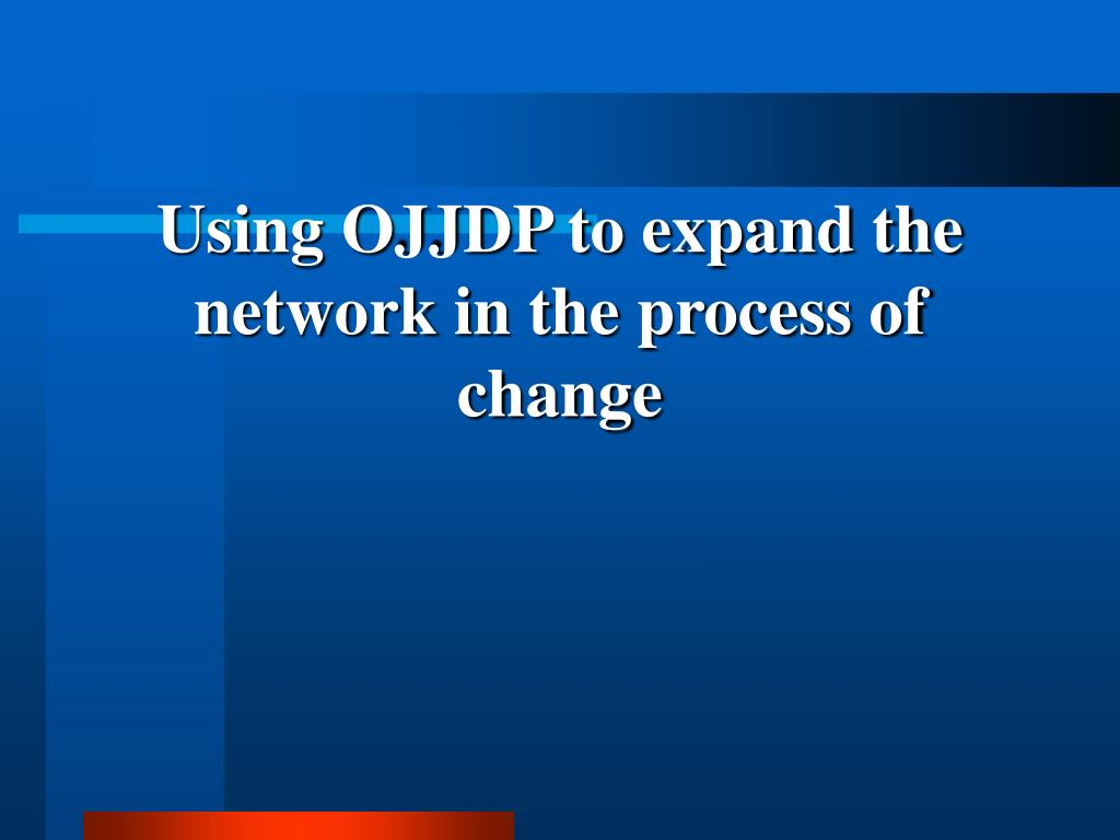 Using OJJDP to expand the network in the process of change