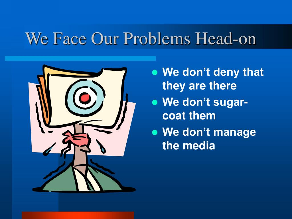 We Face Our Problems Head-on