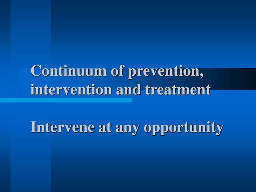 Continuum of prevention, intervention and treatment