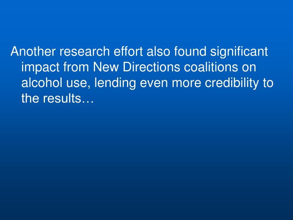 Another research effort also found significant impact from New Directions coalitions on alcohol use, lending even more credibility to the results…