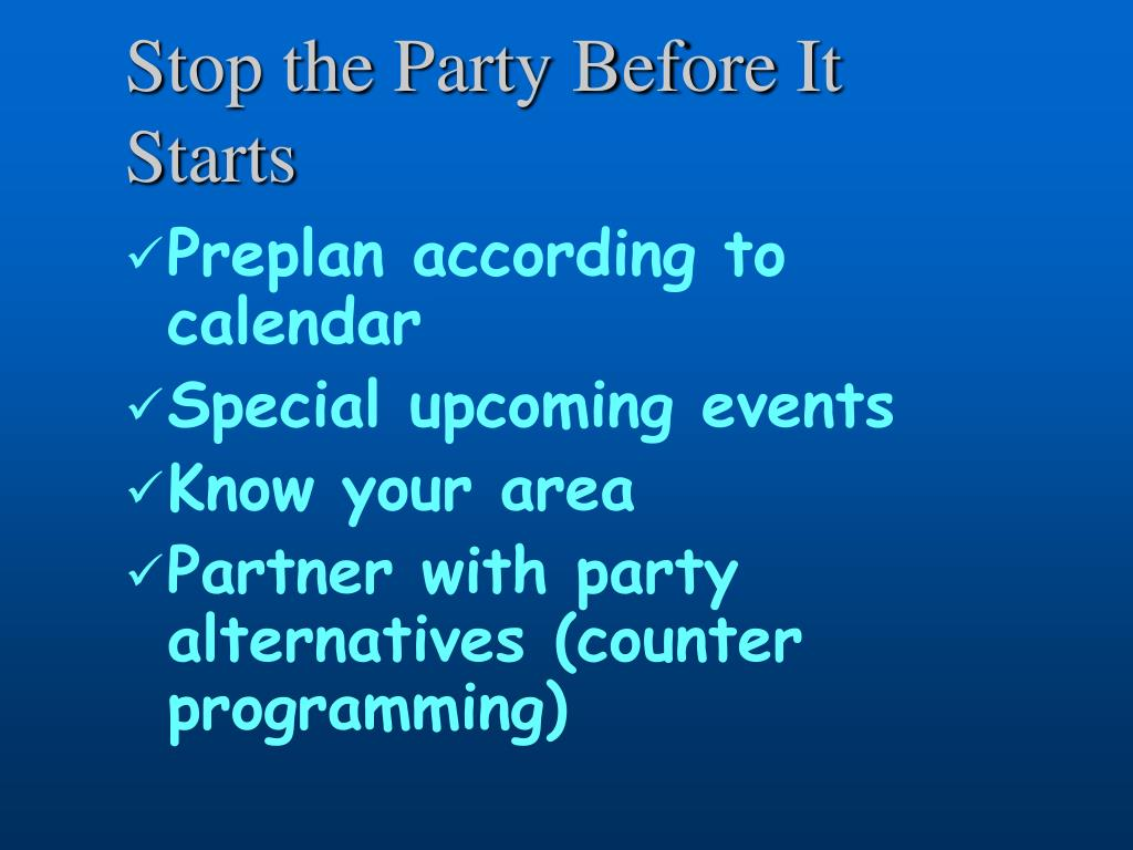 Stop the Party Before It Starts