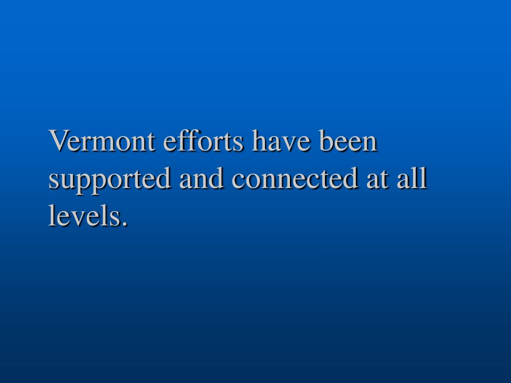Vermont efforts have been supported and connected at all levels.