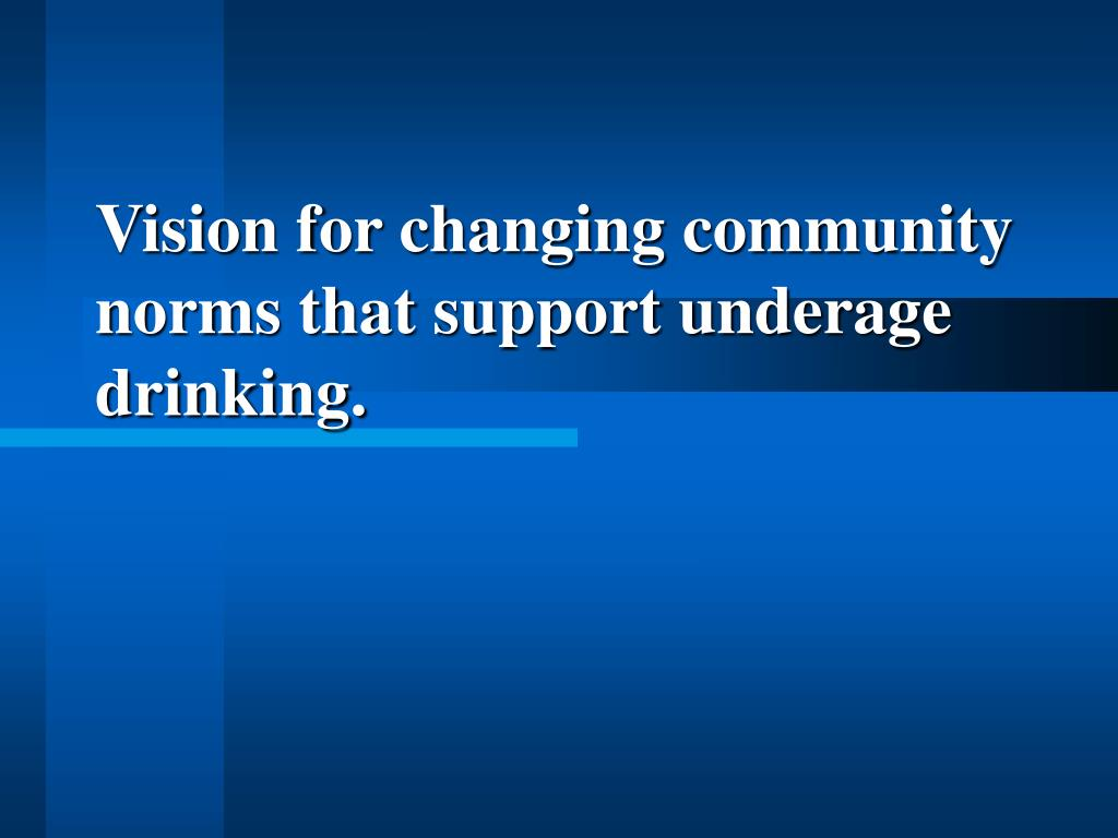 Vision for changing community norms that support underage drinking.