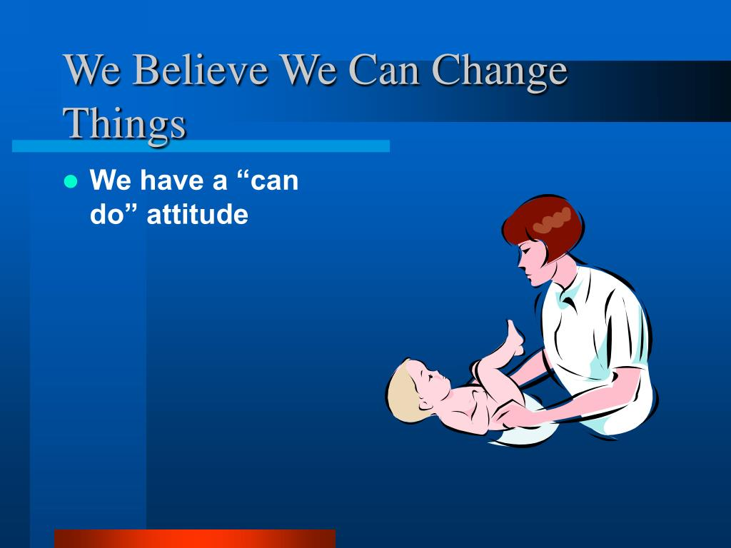 We Believe We Can Change Things
