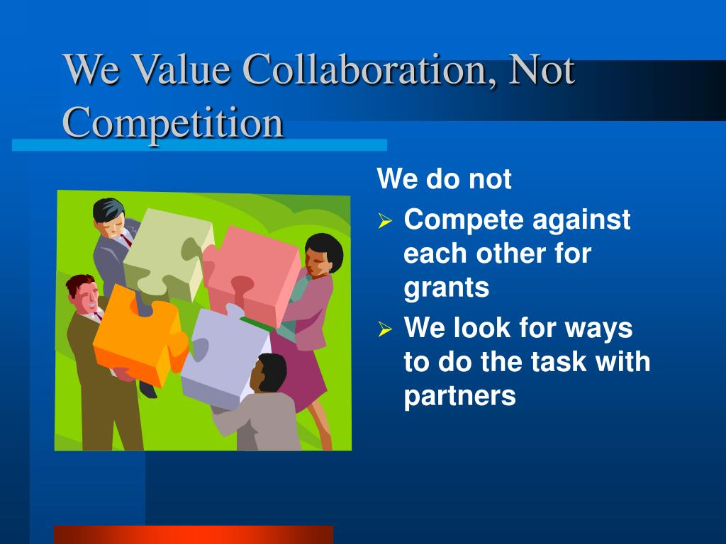 We Value Collaboration, Not Competition