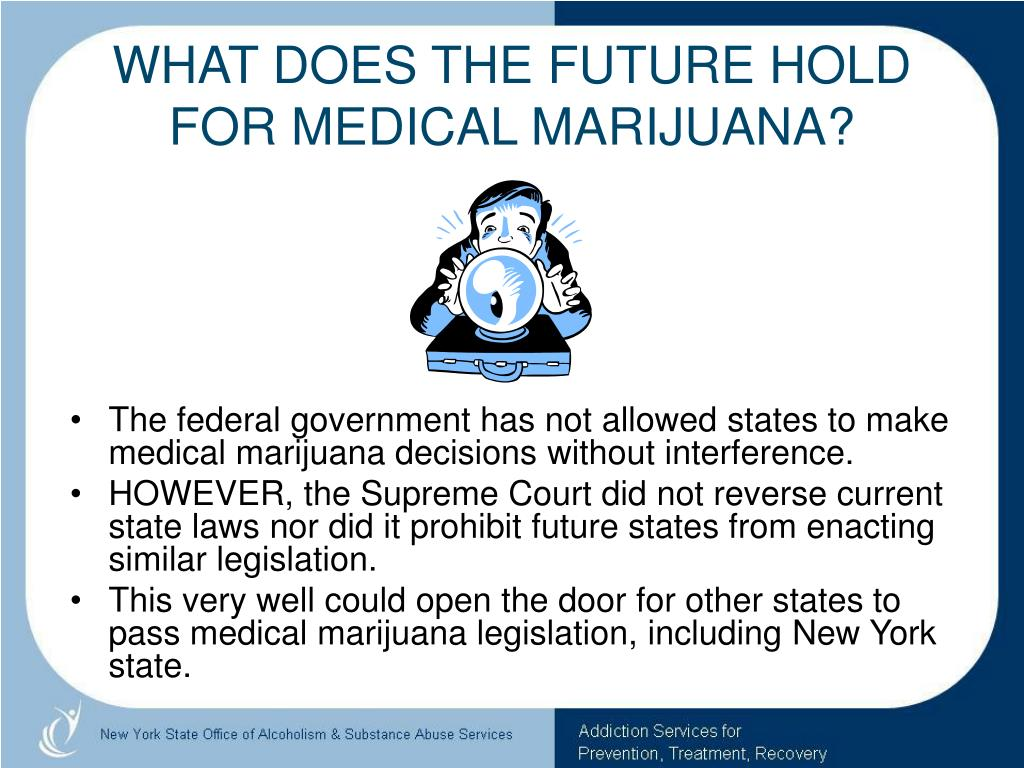 WHAT DOES THE FUTURE HOLD FOR MEDICAL MARIJUANA?