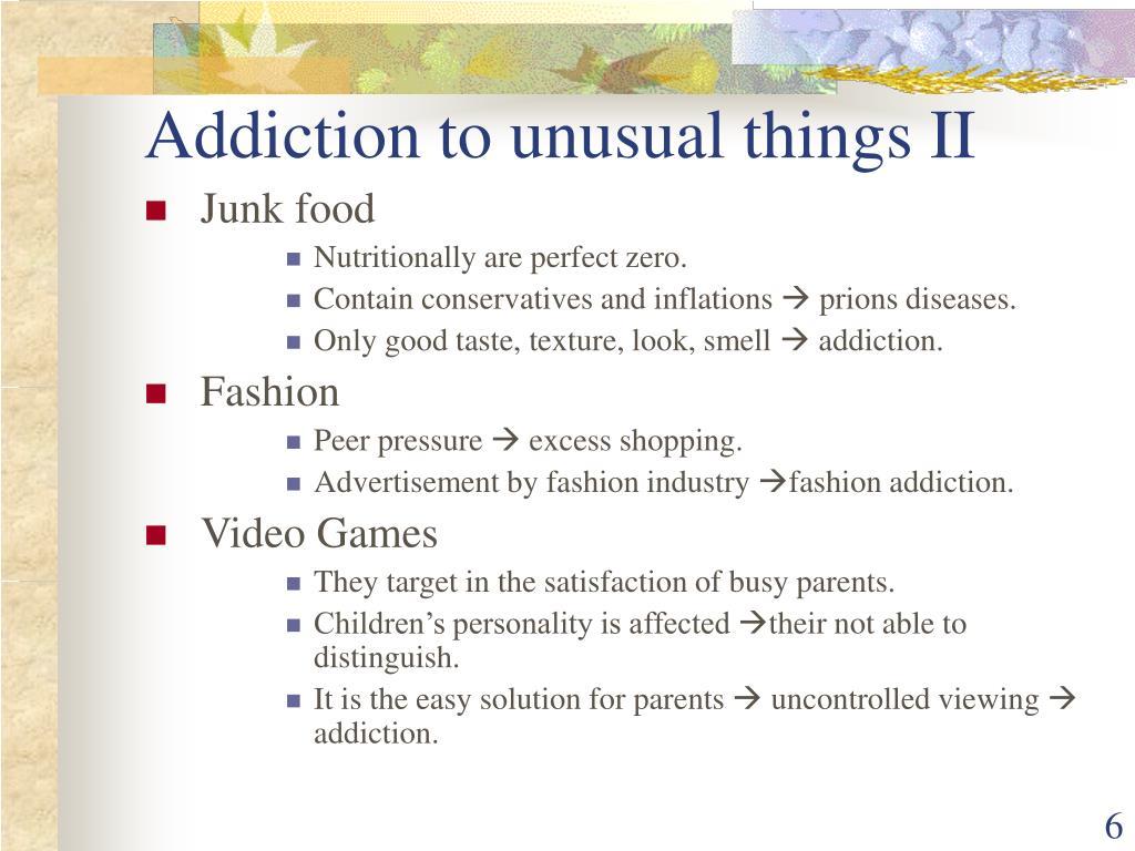 Addiction to unusual things II