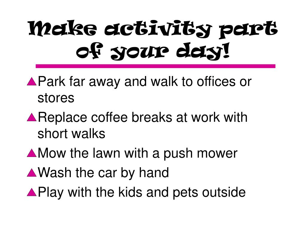 Make activity part of your day!