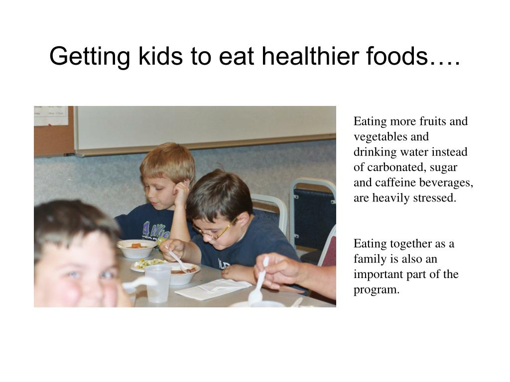 Getting kids to eat healthier foods….