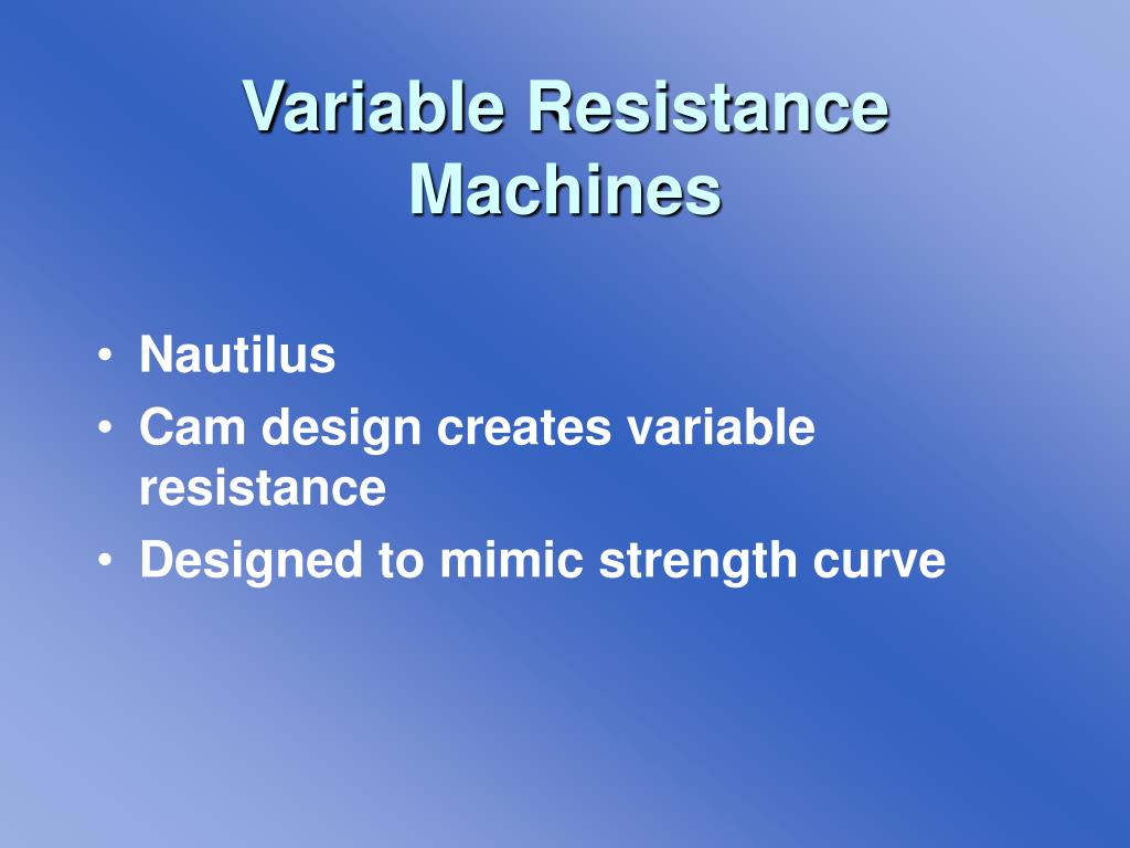 Variable Resistance Machines
