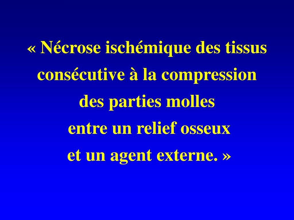 «Nécrose ischémique des tissus consécutive à la compression des parties molles