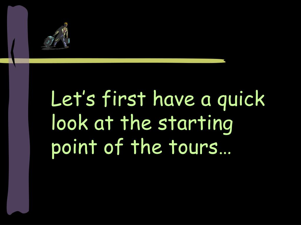 Let's first have a quick look at the starting point of the tours…