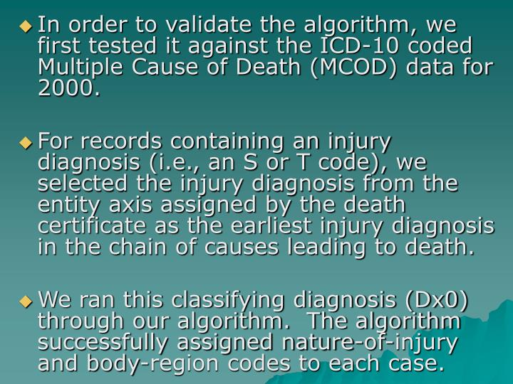 In order to validate the algorithm, we first tested it against the ICD-10 coded Multiple Cause of Death (MCOD) data for 2000.