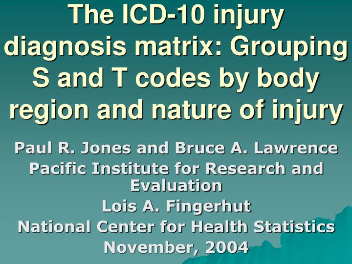 The icd 10 injury diagnosis matrix grouping s and t codes by body region and nature of injury