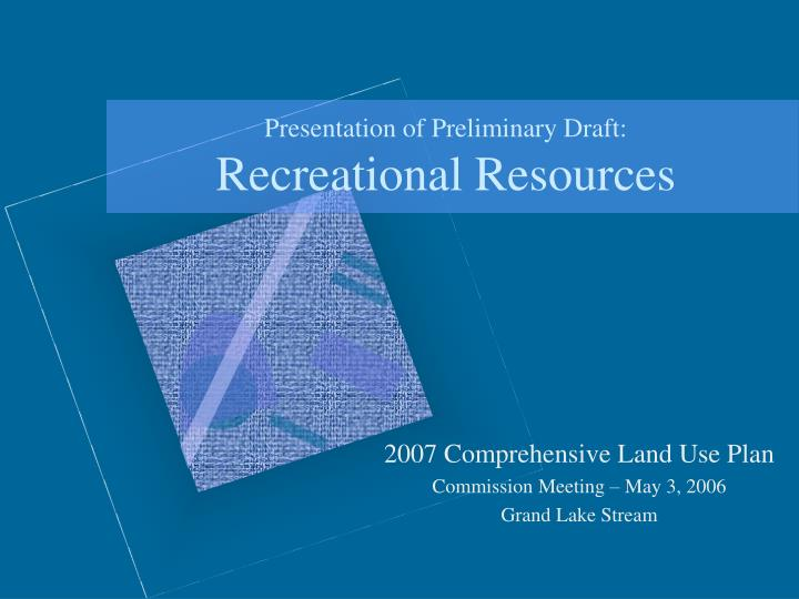 Presentation of preliminary draft recreational resources