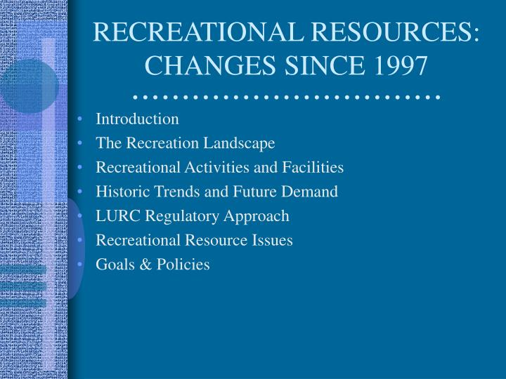 Recreational resources changes since 1997