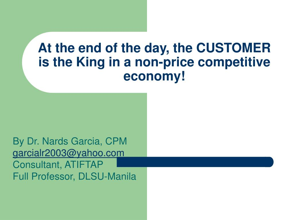 At the end of the day, the CUSTOMER is the King in a non-price competitive economy!