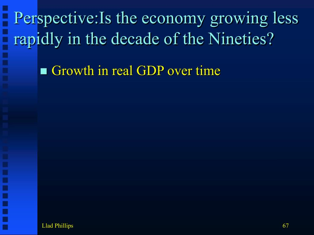 Perspective:Is the economy growing less rapidly in the decade of the Nineties?