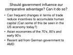 should government influence our comparative advantage can it do so