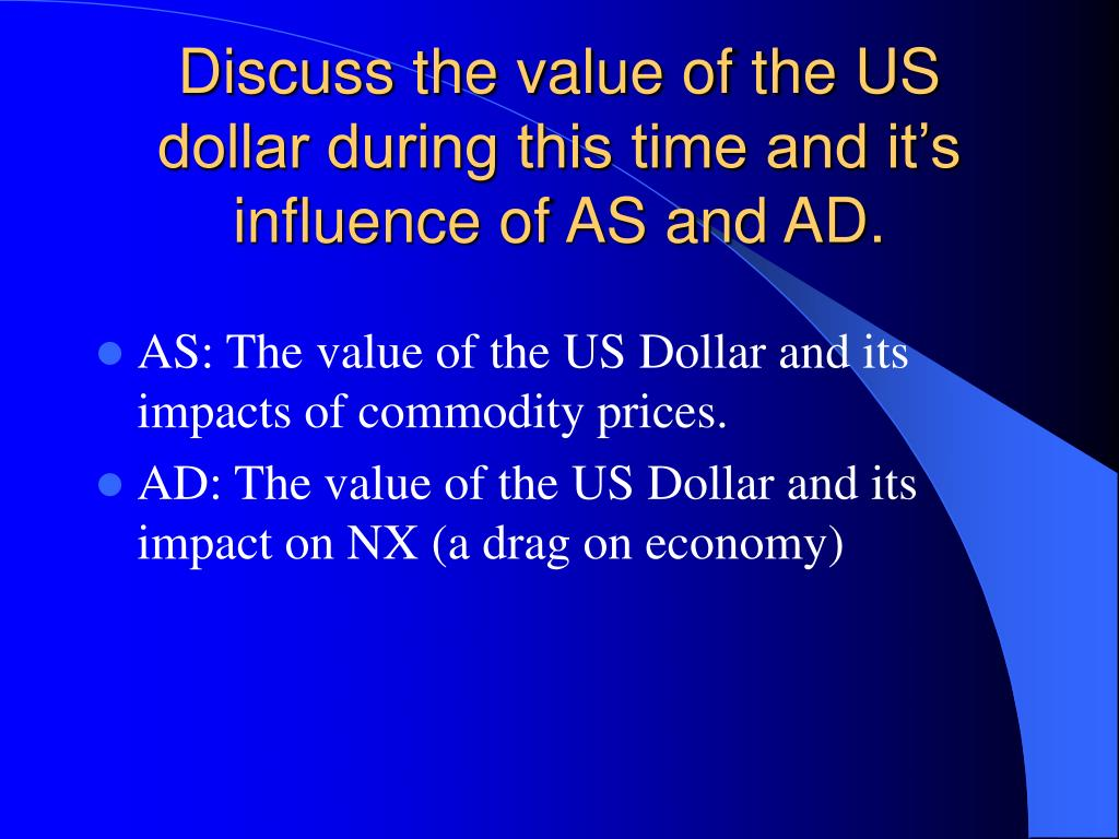 Discuss the value of the US dollar during this time and it's influence of AS and AD.