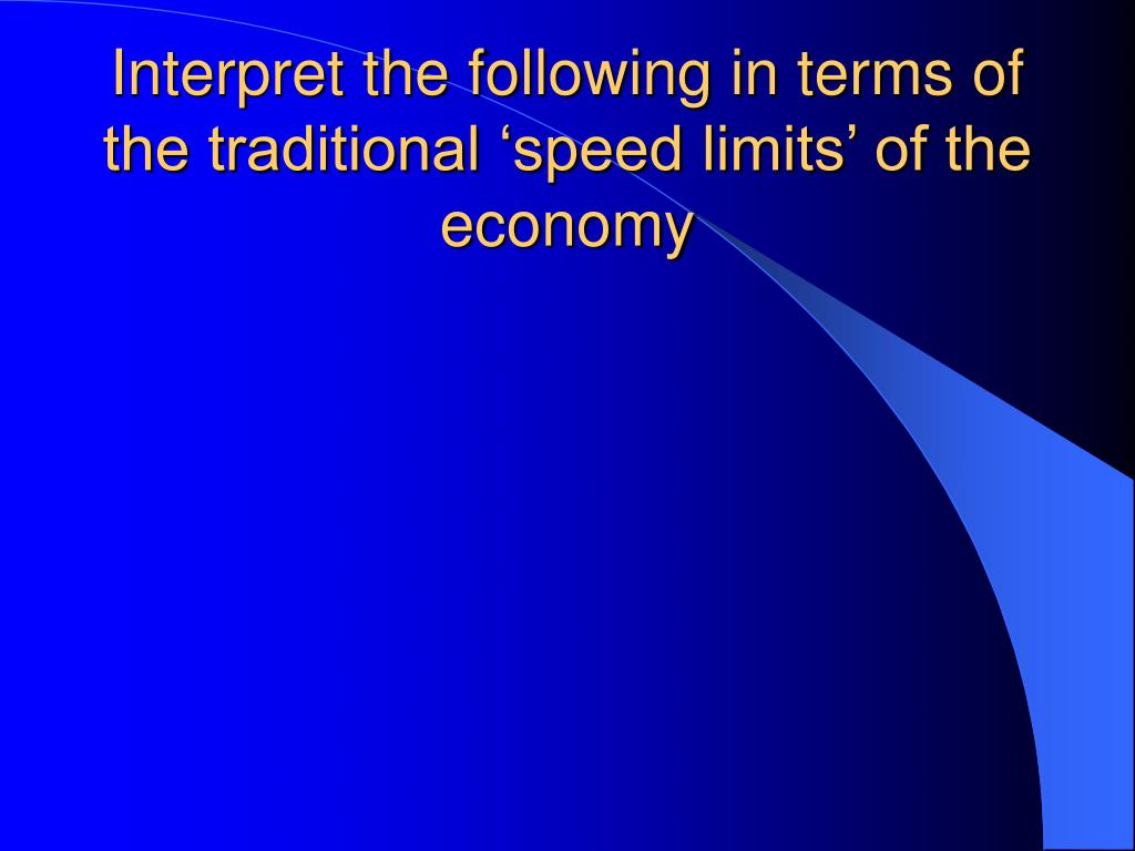 Interpret the following in terms of the traditional 'speed limits' of the economy
