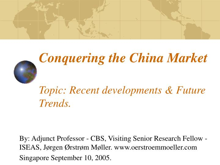 Conquering the china market topic recent developments future trends