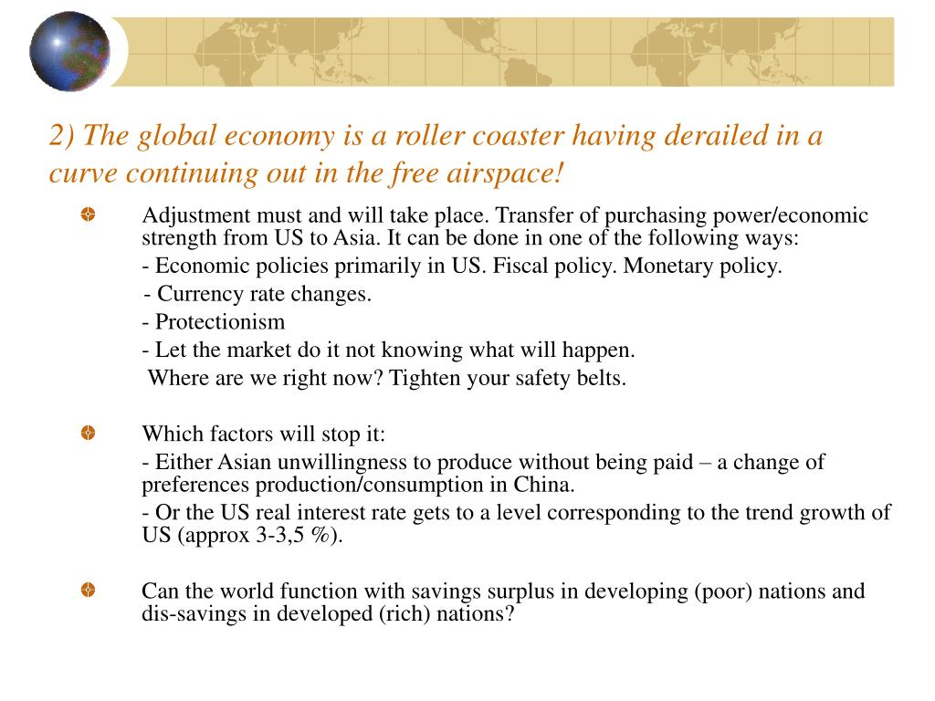 2) The global economy is a roller coaster having derailed in a curve continuing out in the free airspace!