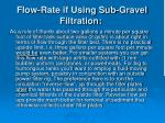 flow rate if using sub gravel filtration