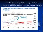 the fed certainly did not repeated the mistake of 1930s letting the money supply fall