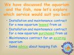 we have discussed the aquarium and the fish now let s explore which service would suit you best