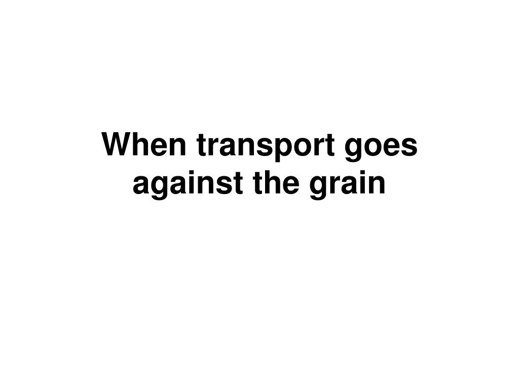 When transport goes against the grain