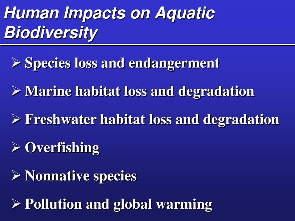 Human Impacts on Aquatic Biodiversity