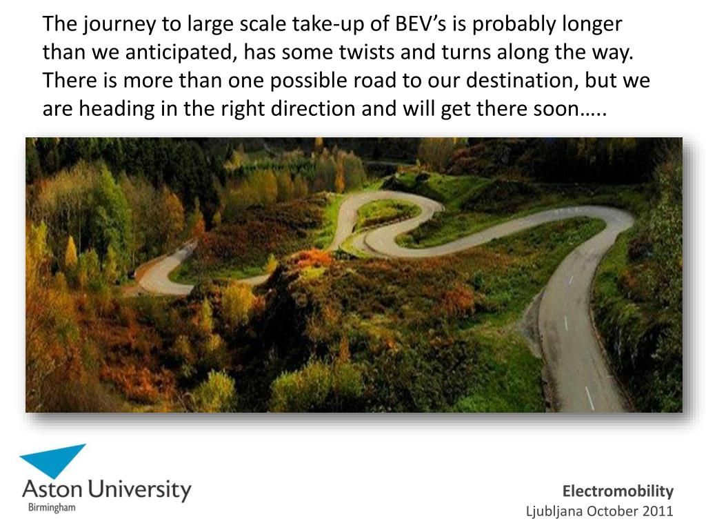 The journey to large scale take-up of BEV's is probably longer than we anticipated, has some twists and turns along the way. There is more than one possible road to our destination, but we are heading in the right direction and will get there soon…..