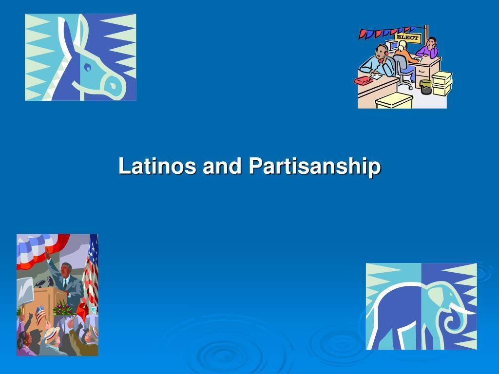 Latinos and Partisanship