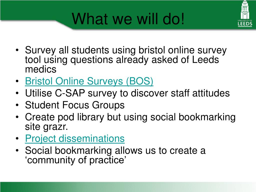 Survey all students using bristol online survey tool using questions already asked of Leeds medics