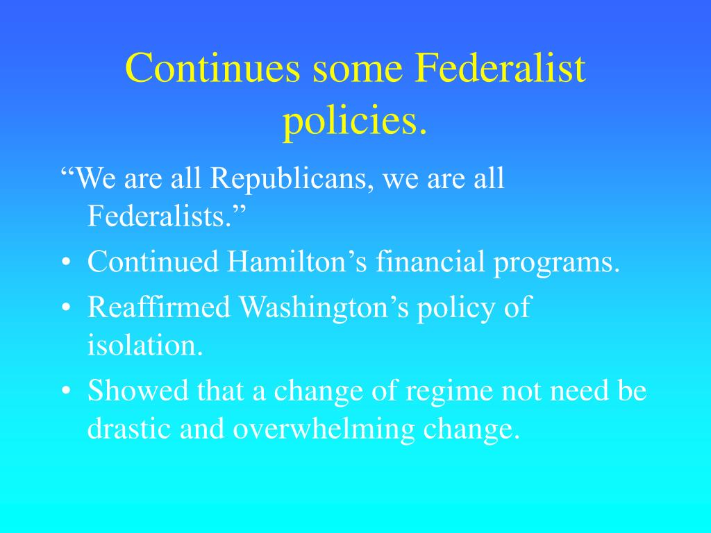 Continues some Federalist policies.