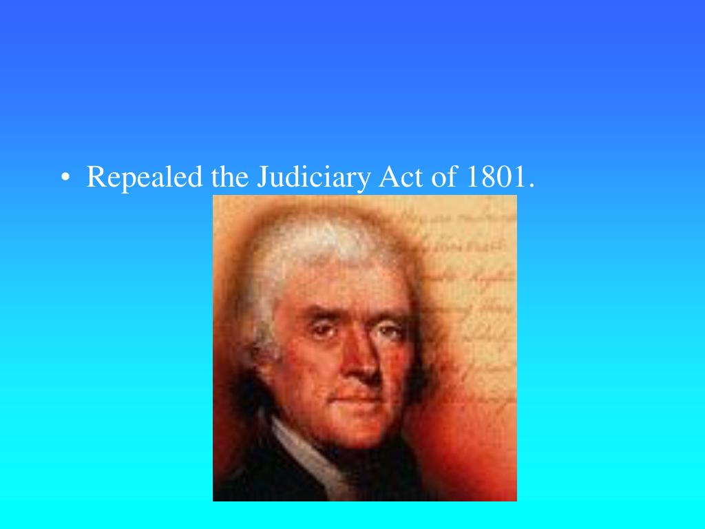 Repealed the Judiciary Act of 1801.
