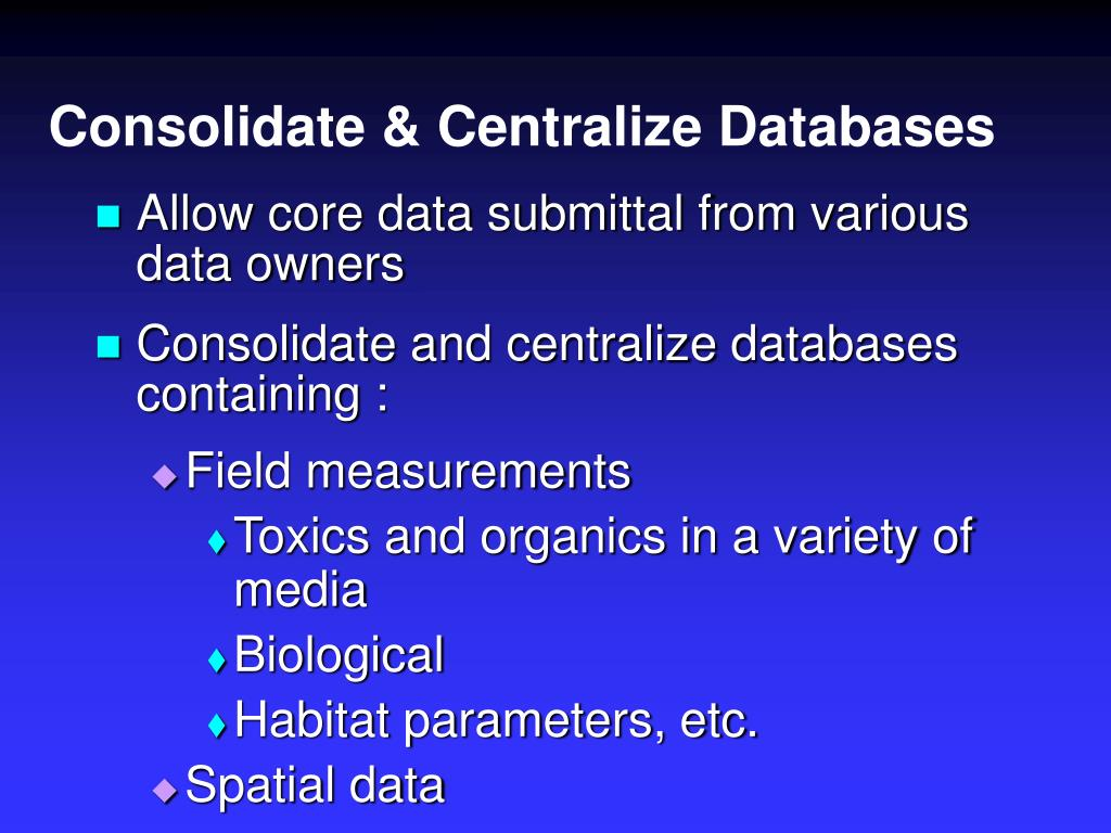 Consolidate & Centralize Databases
