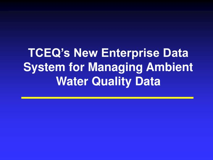 TCEQ's New Enterprise Data System for Managing Ambient Water Quality Data