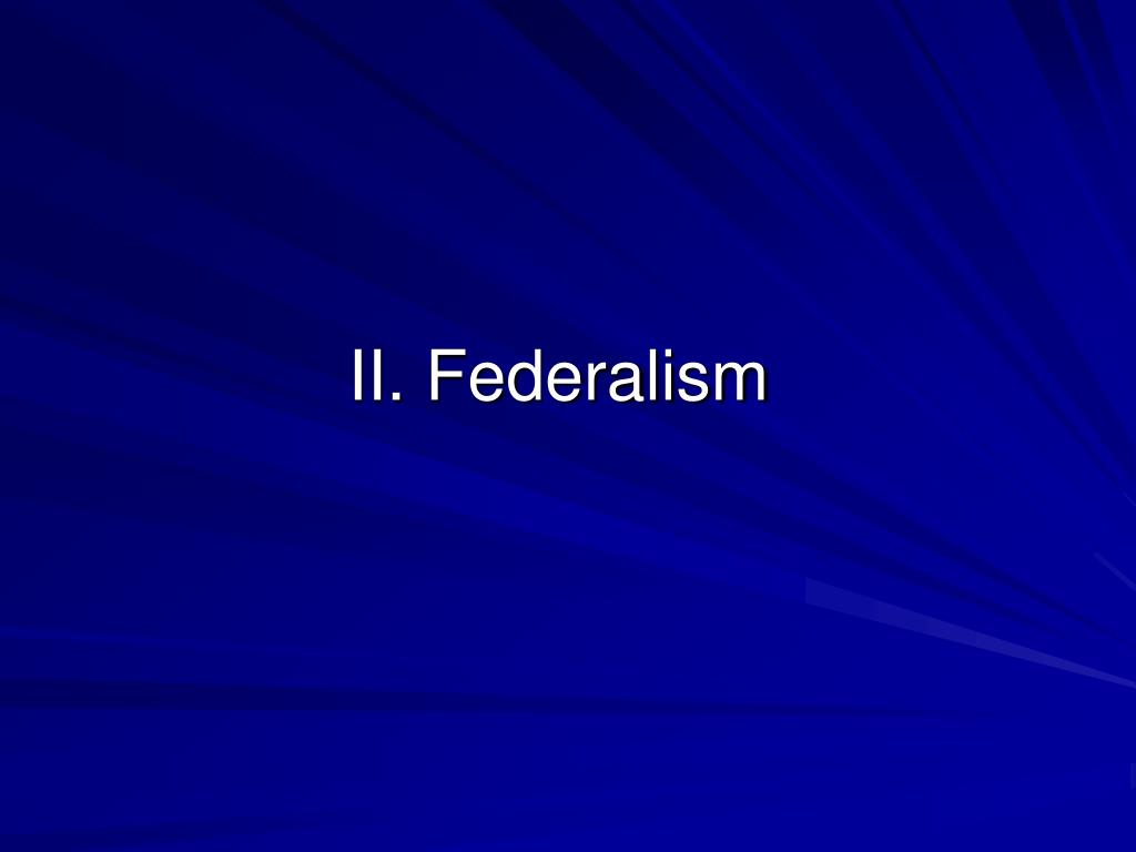 II. Federalism