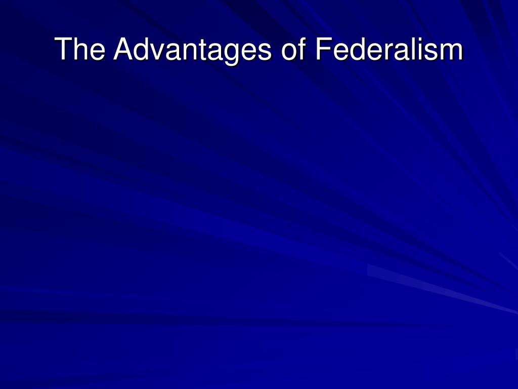 The Advantages of Federalism