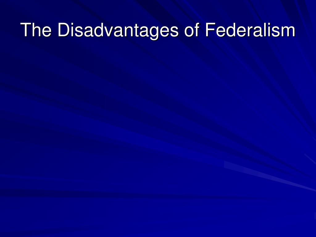The Disadvantages of Federalism