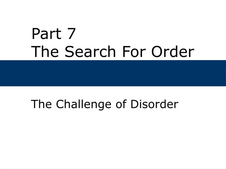 Part 7 the search for order