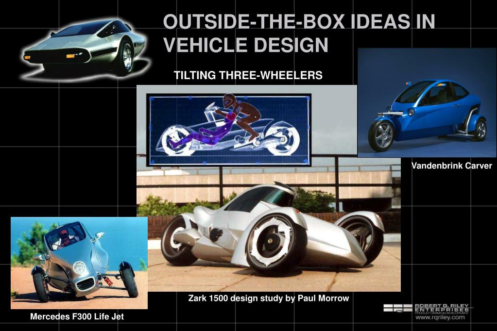OUTSIDE-THE-BOX IDEAS IN VEHICLE DESIGN