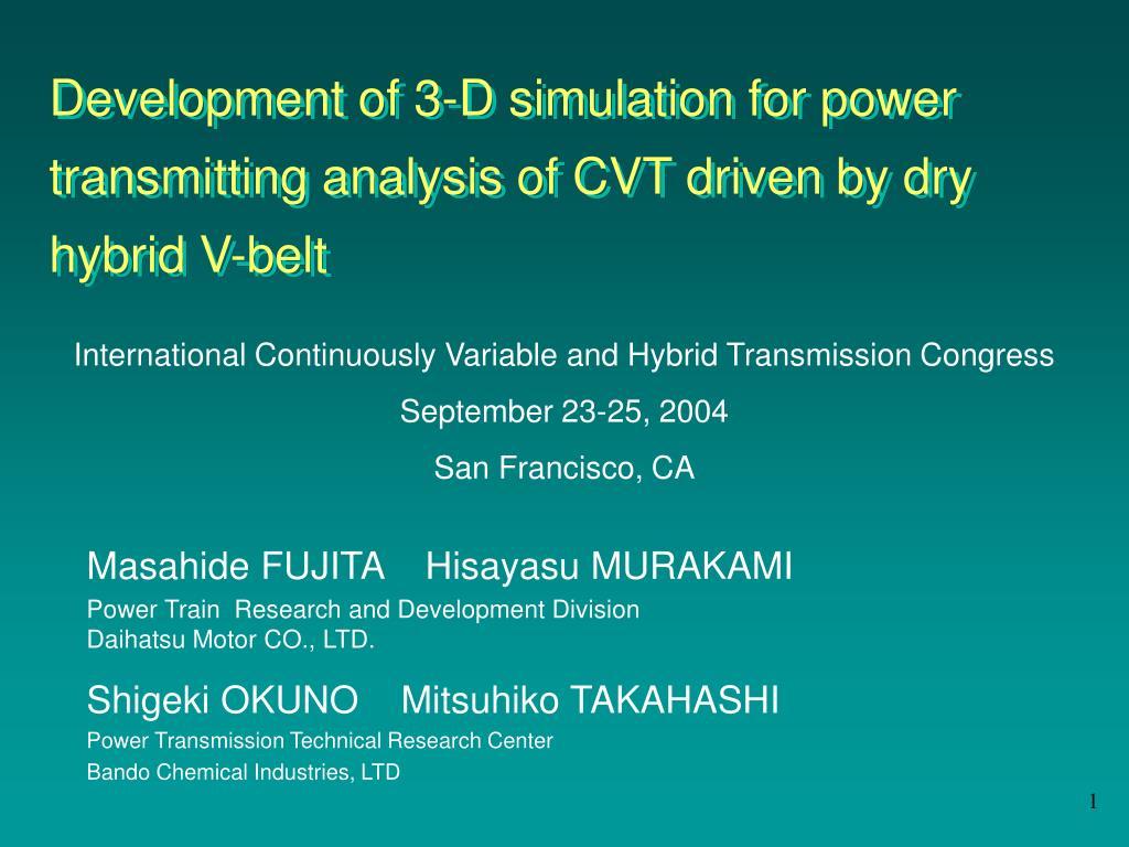 Development of 3-D simulation for power transmitting analysis of CVT driven by dry hybrid V-belt
