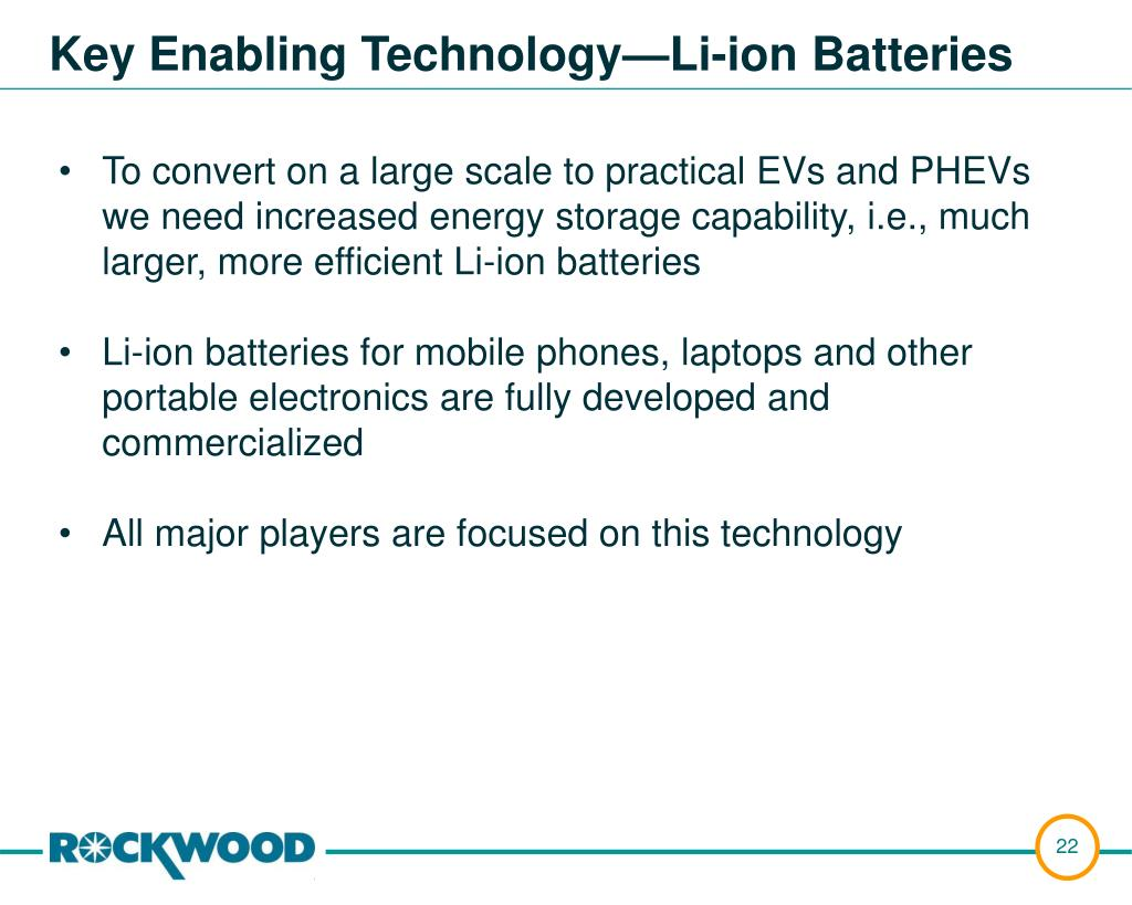 To convert on a large scale to practical EVs and PHEVs we need increased energy storage capability, i.e., much larger, more efficient Li-ion batteries