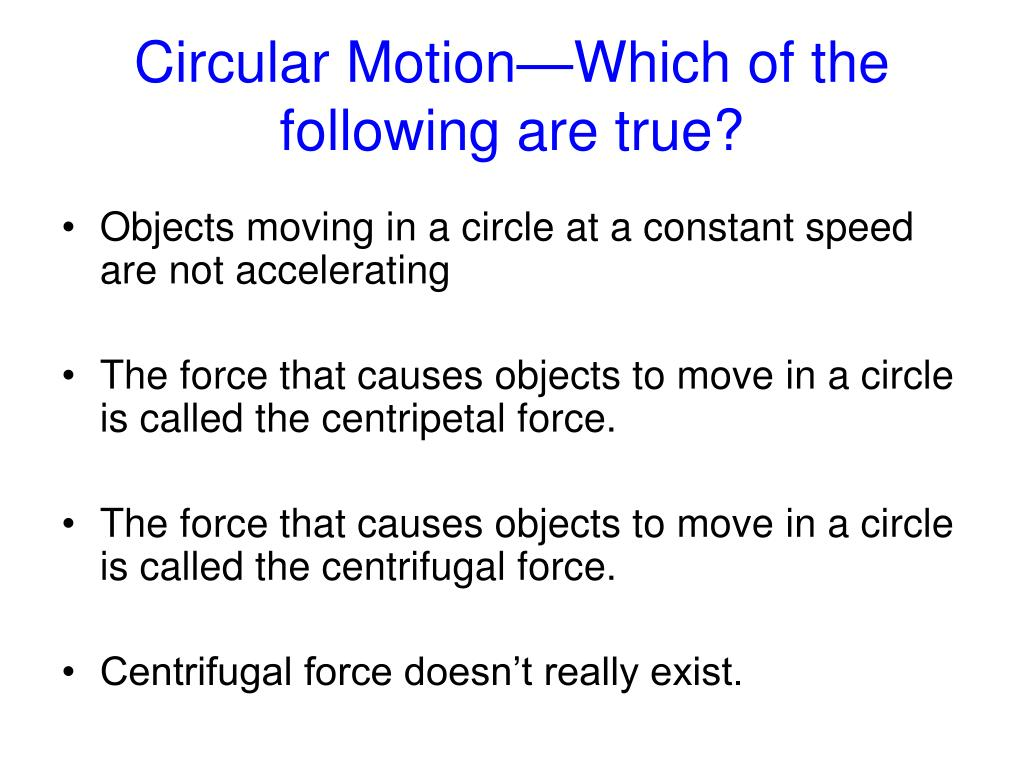 Circular Motion—Which of the following are true?