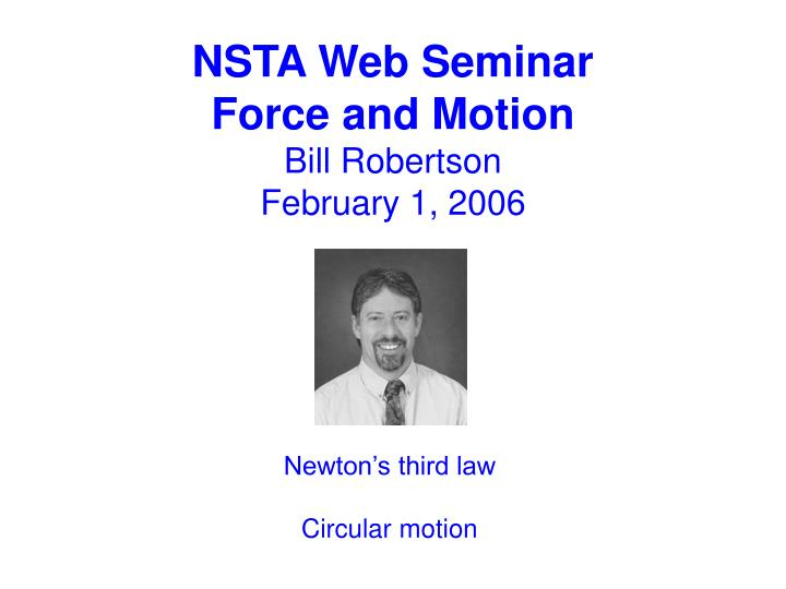 Nsta web seminar force and motion bill robertson february 1 2006
