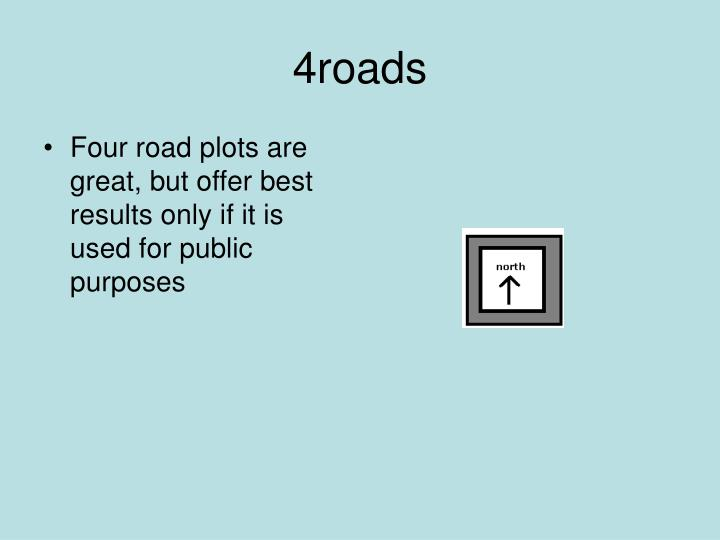 Four road plots are great, but offer best results only if it is used for public purposes