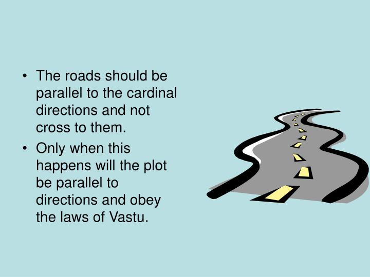 The roads should be parallel to the cardinal directions and not cross to them.